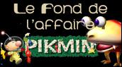 Chronique Les multiples secrets des Pikmins !