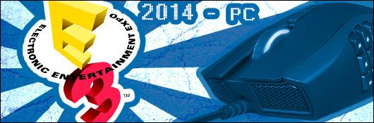 E3 2014 - L'actualité PC