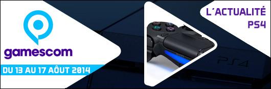 Gamescom 2014 - L'actualité PS4