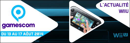 Gamescom 2014 - L'actualité Wii U