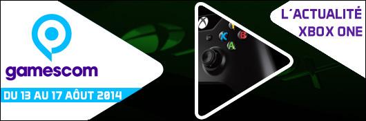 Gamescom 2014 - L'actualité Xbox One