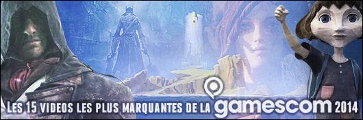 Gamescom 2014: Les 15 vidéos les plus marquantes