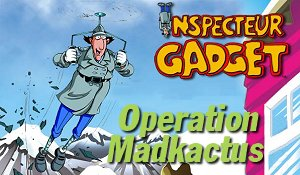 Inspecteur Gadget : Operation Madkactus