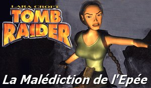 Tomb Raider : La Malediction De L'Epee