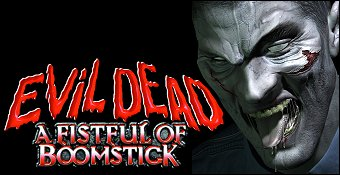 Evil Dead : A Fistful Of Boomstick