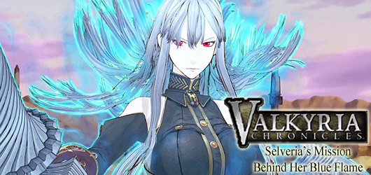 Valkyria Chronicles - Selveria's Mission : Behind Her Blue Flame