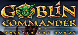 Goblin Commander : Unleash the Horde