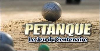 Petanque : Le Jeu Du Centenaire