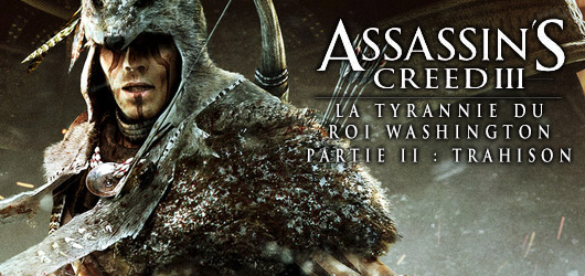 Assassin's Creed III : La Tyrannie du Roi Washington - Partie 2 - La Trahison
