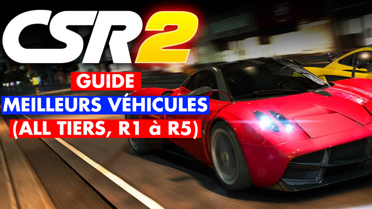 CSR Racing 2, top tiers meilleures voitures R1 à R5 : notre guide