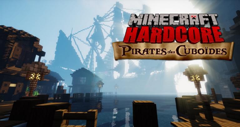Pirates des Cuboïdes, la nouvelle saison de Minecraft Hardcore !