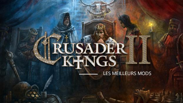 Les meilleurs mods de Crusader Kings II