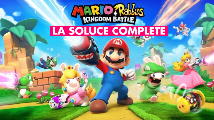 Soluce Mario + The Lapins Crétins Kingdom Battle : notre guide complet