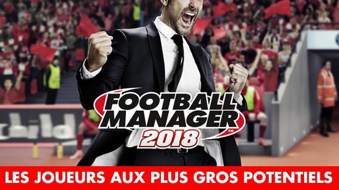 Football Manager 2018 : les joueurs aux plus gros potentiels, poste par poste