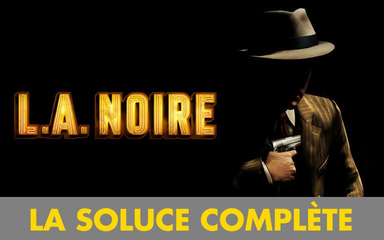 L.A. Noire Remastered : la soluce complète du jeu culte