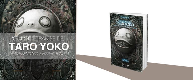 """""""L'Œuvre Étrange de Taro Yoko, de Drakengard à NieR Automata"""" est disponible chez Third Editions"""