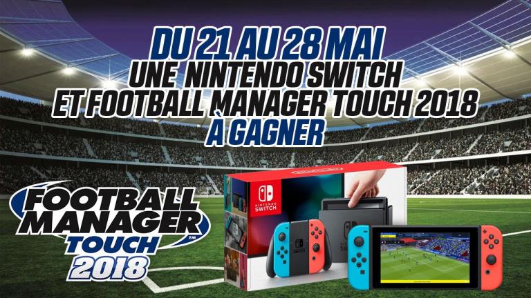 Concours Football Manager Touch 2018 : Gagnez le jeu et une Nintendo Switch !