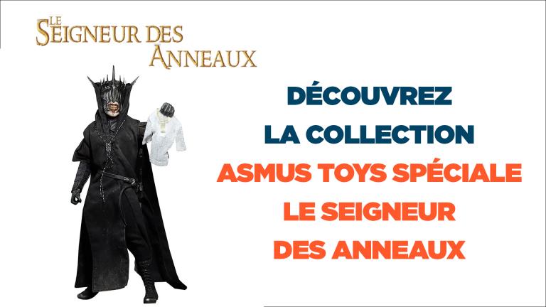 Le Seigneur des Anneaux : les figurines Asmus Toys en précommande