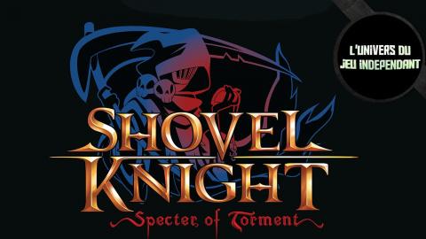 L'univers du jeu indépendant - Specter of Torment, un DLC pour Shovel Knight sur Switch