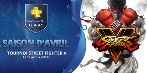 PS+ League - Street Fighter V : La saison d'Avril continue !