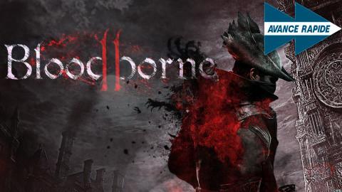 Avance Rapide - Bloodborne 2, une suite encore plus brutale