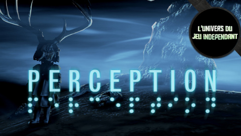 L'univers du jeu indépendant - PERCEPTION : Un jeu horrifique très original !