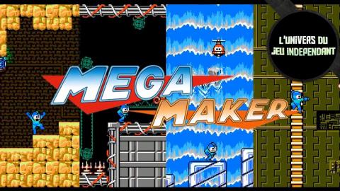 L'univers du jeu indépendant - Mega Maker : faites vos propres stages de Mega Man !