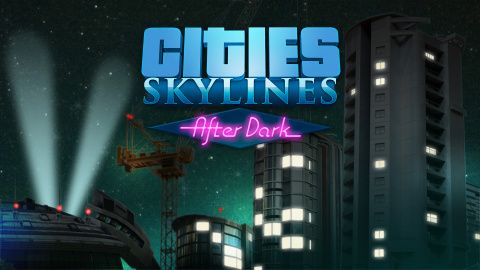 Cities Skylines : After Dark