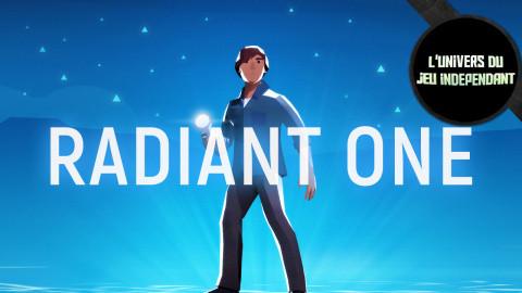 L'univers du jeu indépendant : Radiant One, du rêve au cauchemar...