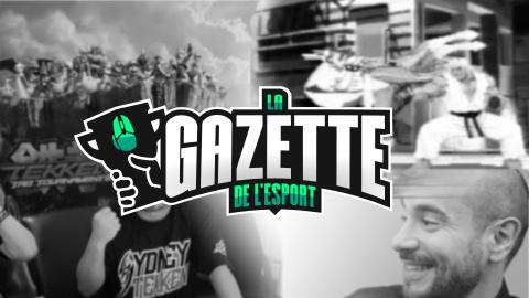 La Gazette de l'eSport, votre nouvelle chronique hebdo !