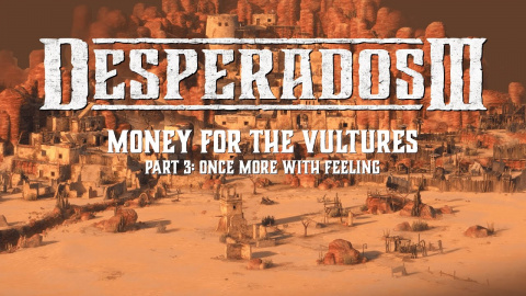 Desperados III - Money for the Vultures Part 3 : Once More With Feeling