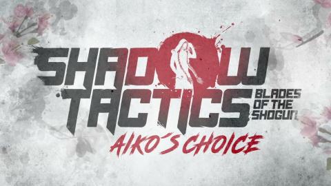 Shadow Tactics : Blades of the Shogun - Aiko's Choice