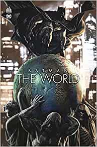 Batman The World : Le justicier parcourt le monde dans un comics inédit et international !