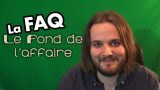Le Fond de l'Affaire - La FAQ de l'émission