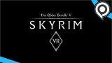 gamescom 2017 : On a replongé en Bordeciel dans Skyrim VR
