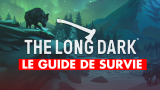 The Long Dark, techniques, armes, craft... Notre guide de survie au Canada sauvage