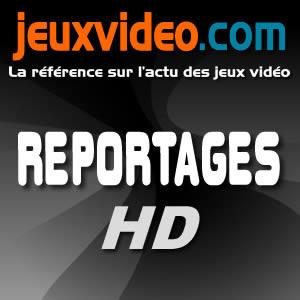 Reportages HD - JeuxVideo.com