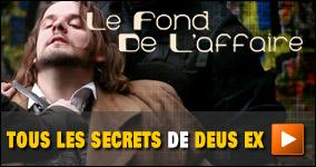 Le fond de l'affaire : Tous les secrets de Deus Ex